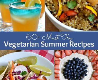 60+ Must Try Vegetarian Summer Recipes