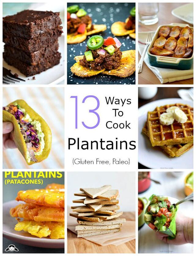 13 Ways to Cook Plantains (Gluten free, Paleo)