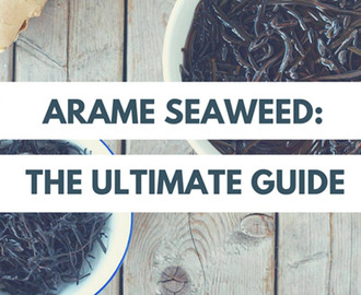 Arame Seaweed: The Ultimate Guide