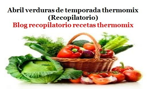Abril verduras de temporada 2017 thermomix (Recopilatorio)