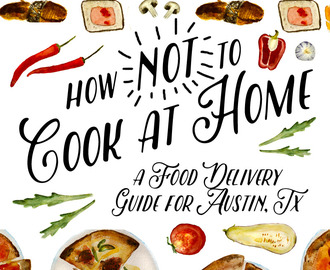 How Not to Cook at Home: A Food Delivery Guide for Austin, TX
