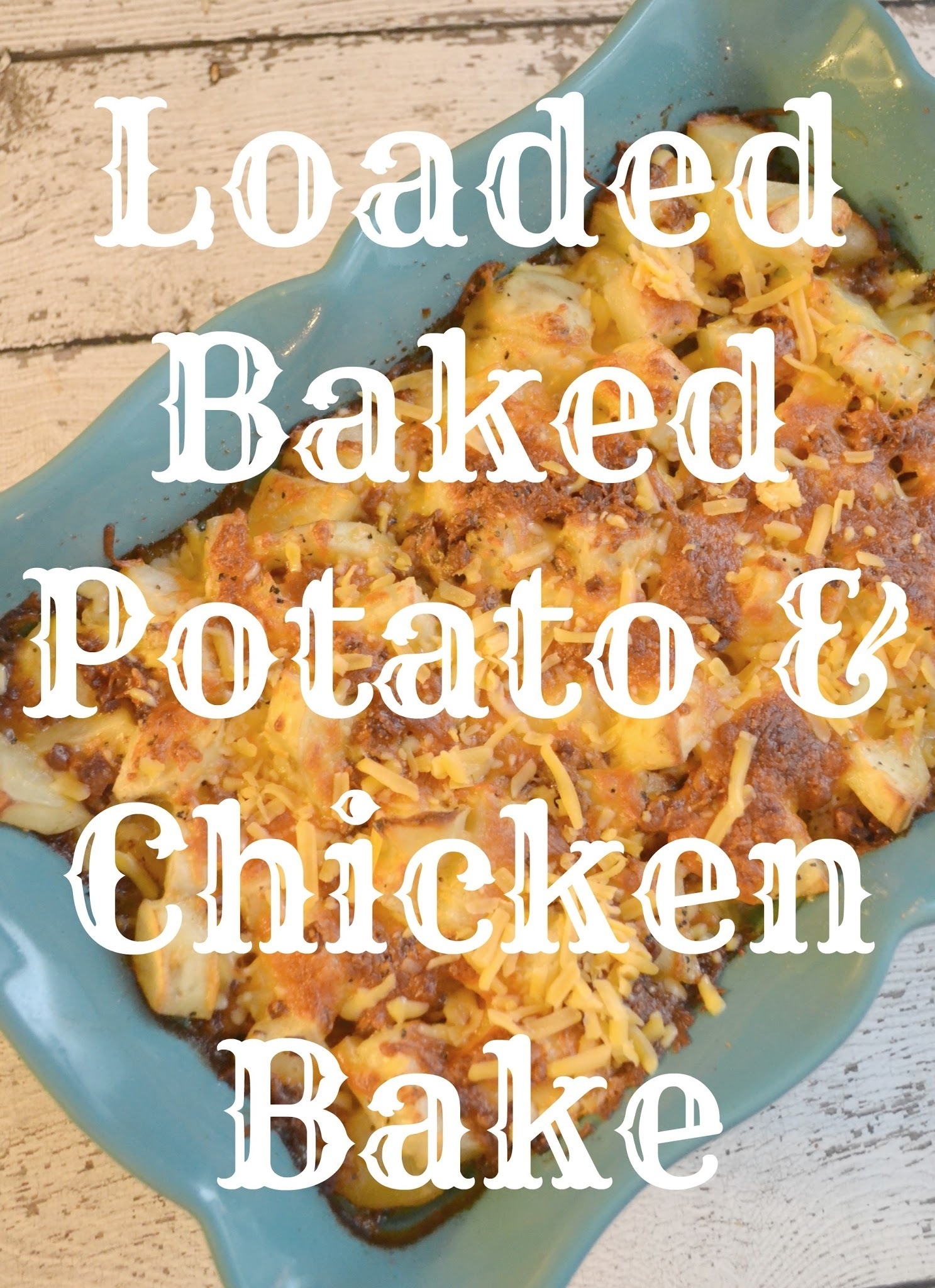 Loaded Baked Potato & Chicken Bake Recipe