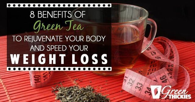 8 Benefits of Green Tea: Rejuvenate Your Body and  Speed Weight Loss