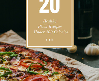 20 Healthy Pizza Recipes Under 400 Calories