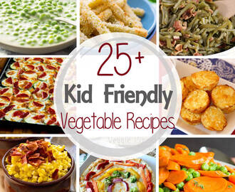 25+ Kid Friendly Vegetable Recipes