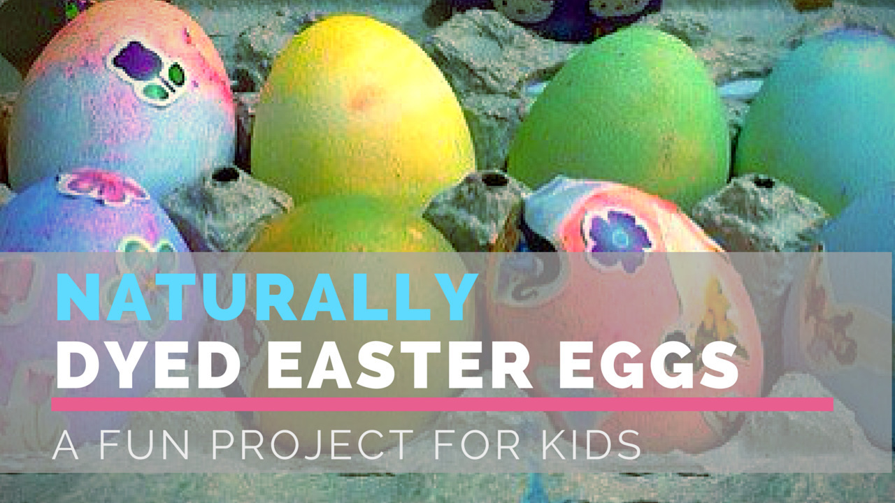 Naturally Dyed Easter Eggs – A Fun Project For Kids