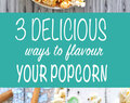 Three Delicious Ways To Flavour Your Popcorn