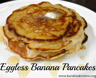 Eggless Banana Pancakes, Eggless Pancake Recipe- Breakfast Ideas