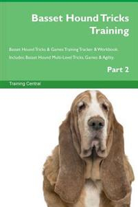 Basset Hound Tricks Training Basset Hound Tricks & Games Training Tracker & Workbook. Includes