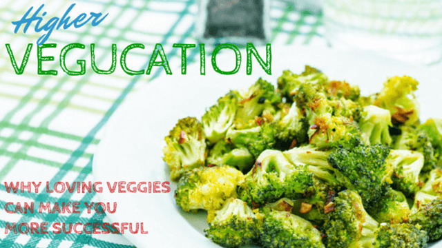 Higher Vegucation: Why loving veggies can make you more successful