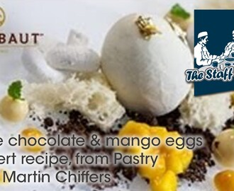 White chocolate & mango eggs dessert recipe, from Pastry Chef Martin Chiffers
