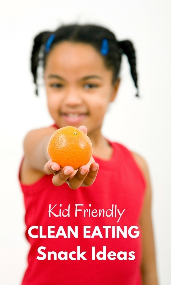 Kid Friendly Clean Eating Snack Ideas