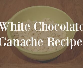 Easy White Chocolate Ganache Recipe