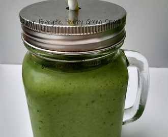 Super Energetic, Healthy Green Smoothie ~ Vegan