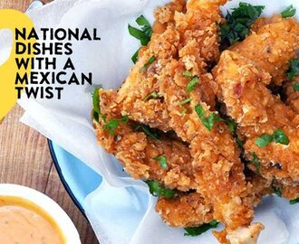 Nine National Dishes With A Mexican Twist