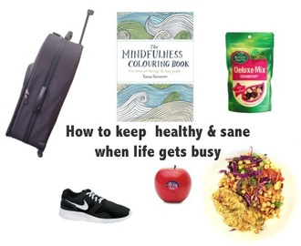 Keeping healthy and sane when life gets busy