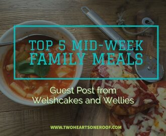 Guest Post from Welshcakes and Wellies – Top 5 Mid Week Family Meals