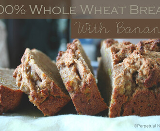 100% Whole Wheat Bread with Banana