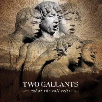 Two Gallants;What The Toll Tells