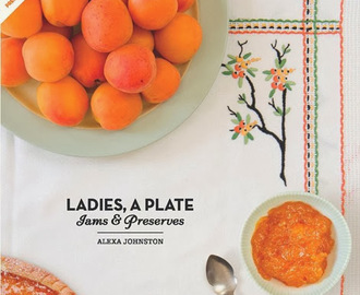 Ladies, a Plate: Jams and Preserves