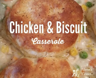Easy Comfort Food:  Chicken & Biscuit Casserole Recipe