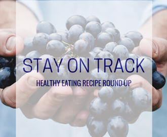 Stay on Track: Healthy Eating Recipe Round-Up