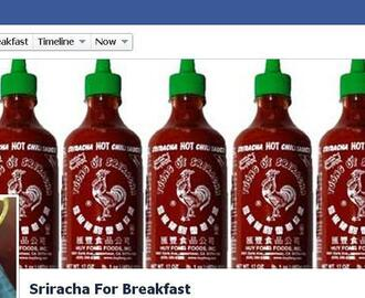 Get sriracha for breakfast, (almost) every day!