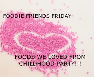 Foodie Friends Friday Foods We Loved From Childhood #Party