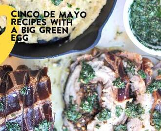 Nine Cinco de Mayo Recipes With A Big Green Egg