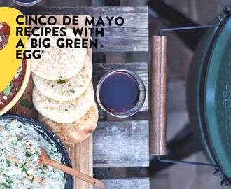 Nine Big Green Egg Recipes For Cinco De Mayo