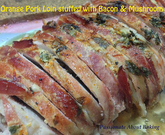 Orange Pork Loin stuffed with Bacon and Mushrooms