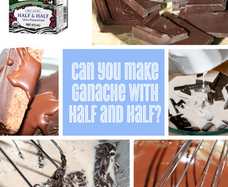 Can You Make Ganache With Half and Half Instead of Cream?