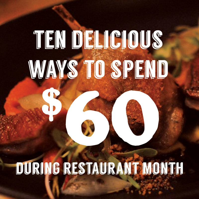 Ten delicious ways to spend $60 during Restaurant Month