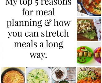My Top 5 Reasons for Meal Planning + helpful ways to stretch a meal further