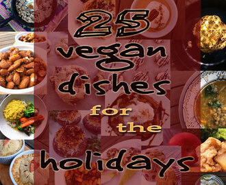 25 Vegan Dishes for the Holidays!