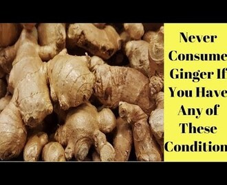 Never Consume Ginger If You Have Any of These Conditions