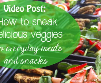 Video Post: How to sneak delicious veggies into everyday meals and snacks