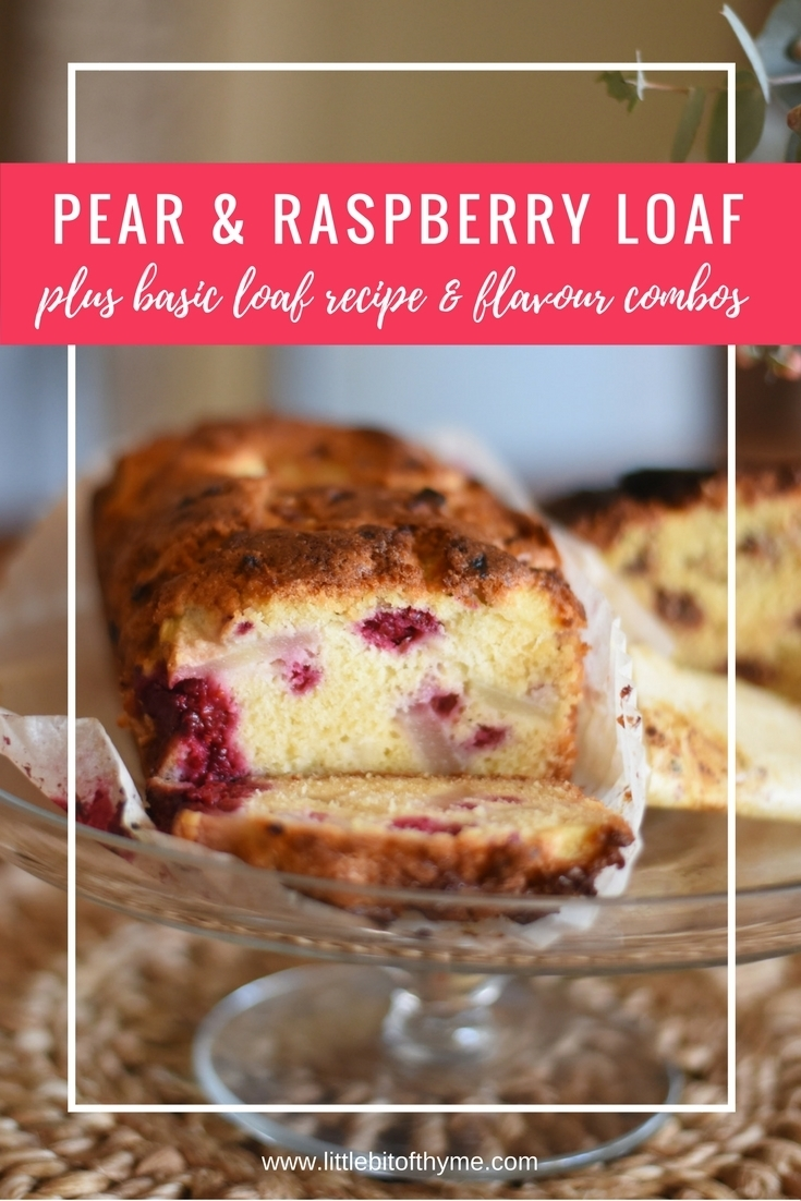 Pear & Raspberry Loaf {Plus Basic Loaf Recipe and Flavour Combos}