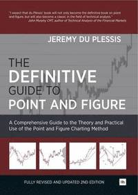 The Definitive Guide to Point and Figure: A Comprehensive Guide to the Theory and Practical Use of the Point and Figure Charting Method 2nd Edition