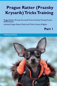 Prague Ratter (Prazsky Krysarik) Tricks Training Prague Ratter (Prazsky Krysarik) Tricks & Games Training Tracker & Workbook. Includes