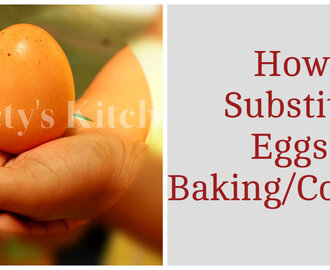 How To Substitute Eggs In Baking/Cooking