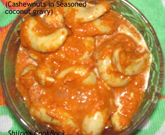 Bibbe theek Ambat ( Cashewnuts in semi spicy coconut gravy)
