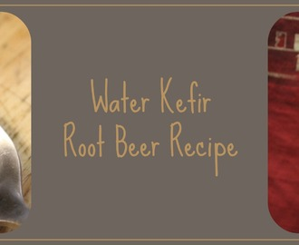 Water Kefir, Root Beer Recipe (Natural Soda) Second Ferment