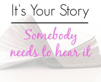 Someone Needs to Hear YOUR Story.