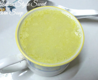 Indian Styled Corn Soup - Guest Post by Sweets & Spices