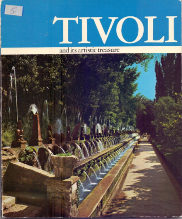 Tivoli and its artistic treasure (The Tiburtine area: its history and its work of art): Villa d´Este, Villa Georgiana, Villa Adriana.