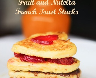 [Valentine's Day Recipes] Easy Fruit and Nutella French Toast Stacks