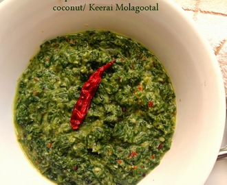 Keerai Molagootal  ( Spinach in a coconut spiced gravy )