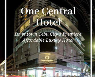 One Central Hotel: Downtown Cebu City's Premiere Affordable Luxury Hotel