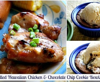 Grilled Hawaiian Chicken & Chocolate Chip Cookie Bowls